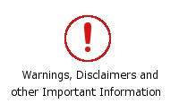 Warnings, Disclaimers and other Important Information